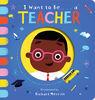 I Want to Be...a Teacher - Édition anglaise